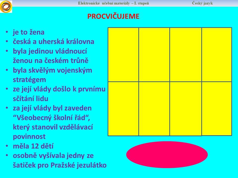 Elektronické učební materiály – I. stupeň Český jazyk PROCVIČUJEME MARIE TEREZIE je to žena česká a uherská královna byla jedinou vládnoucí ženou na č
