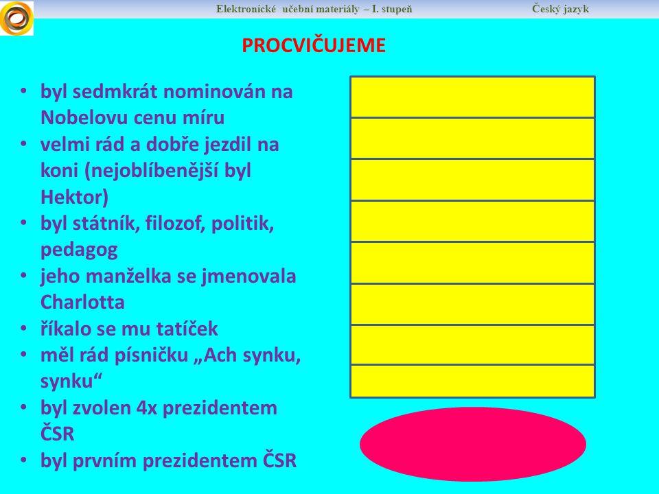 Elektronické učební materiály – I. stupeň Český jazyk PROCVIČUJEME byl sedmkrát nominován na Nobelovu cenu míru velmi rád a dobře jezdil na koni (nejo