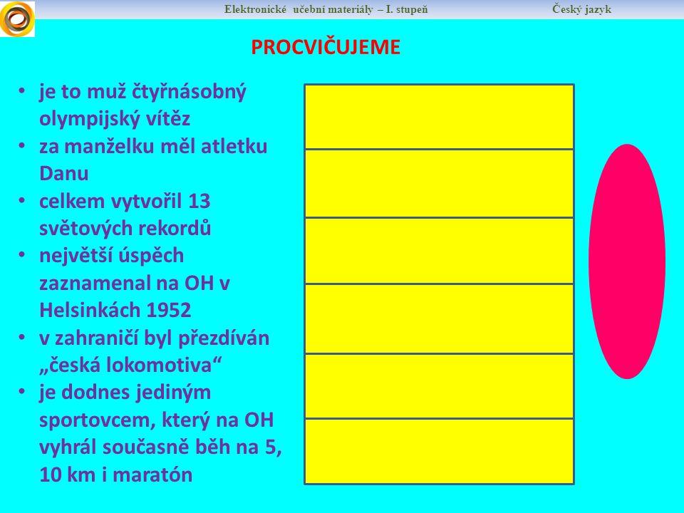 Elektronické učební materiály – I. stupeň Český jazyk PROCVIČUJEME je to muž čtyřnásobný olympijský vítěz za manželku měl atletku Danu celkem vytvořil