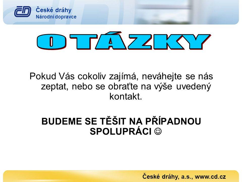 České dráhy Národní dopravce České dráhy, a.s., www.cd.cz Pokud Vás cokoliv zajímá, neváhejte se nás zeptat, nebo se obraťte na výše uvedený kontakt.