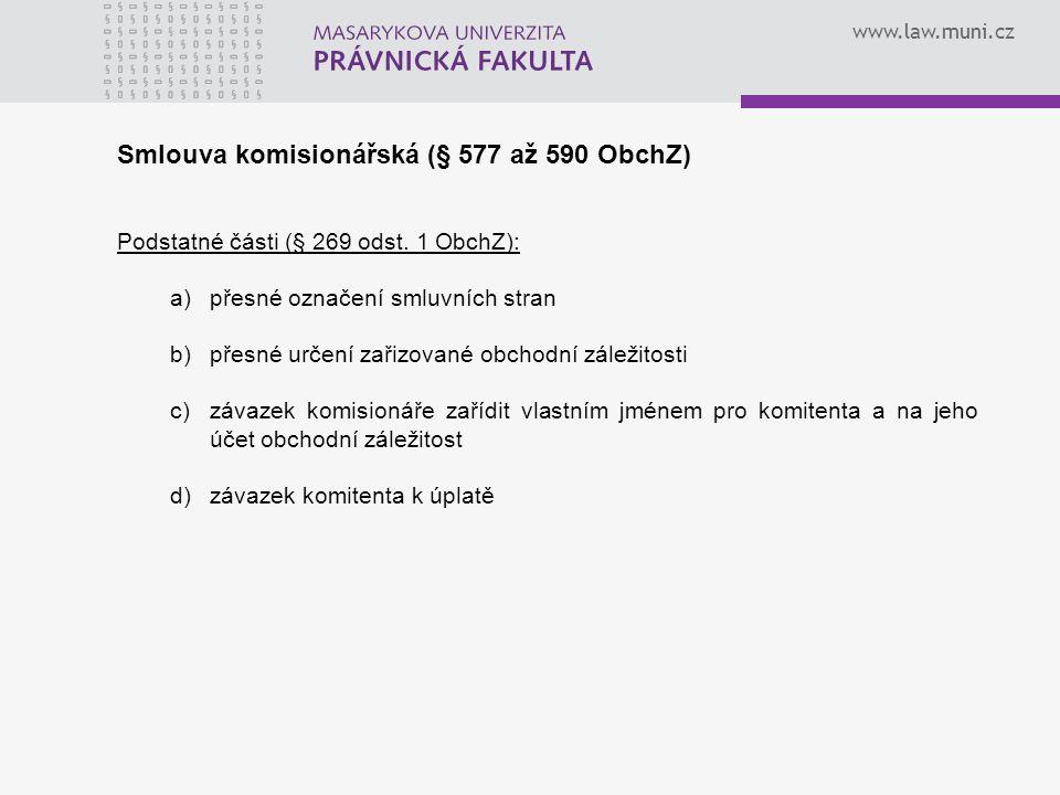 www.law.muni.cz Smlouva komisionářská (§ 577 až 590 ObchZ) Podstatné části (§ 269 odst.