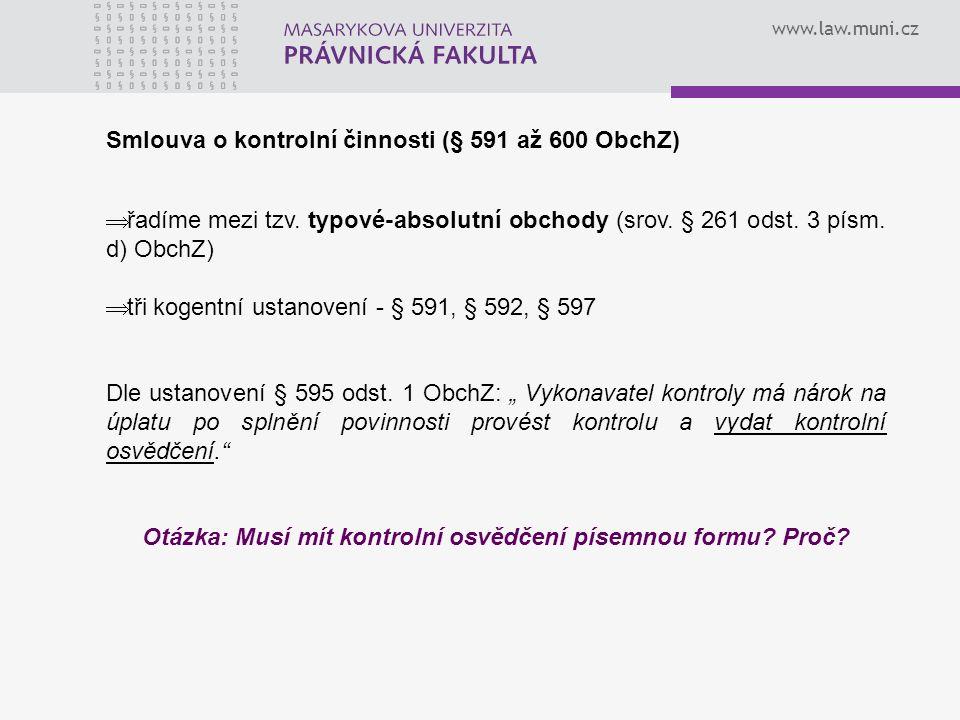 www.law.muni.cz Smlouva o kontrolní činnosti (§ 591 až 600 ObchZ)  řadíme mezi tzv.