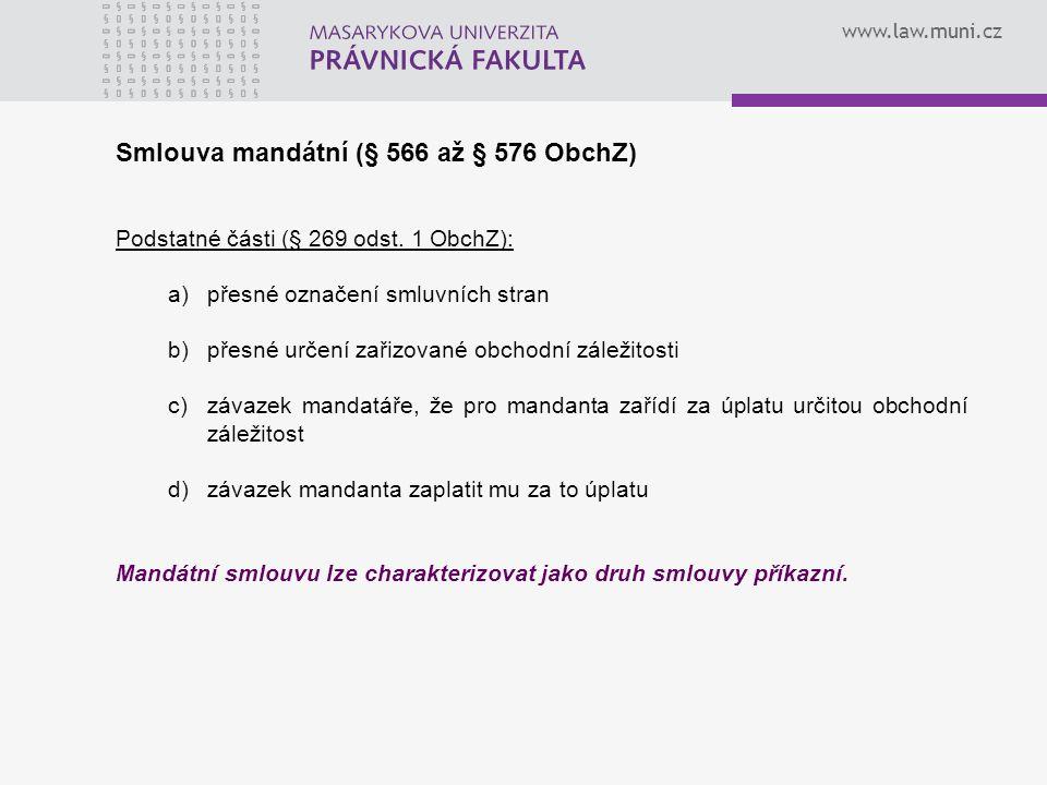 www.law.muni.cz Smlouva mandátní (§ 566 až § 576 ObchZ) Podstatné části (§ 269 odst.