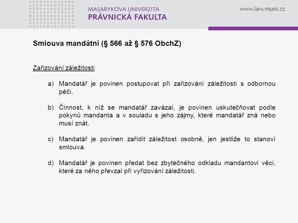 www.law.muni.cz Smlouva mandátní (§ 566 až § 576 ObchZ) Zařizování záležitosti a)Mandatář je povinen postupovat při zařizování záležitosti s odbornou péči.