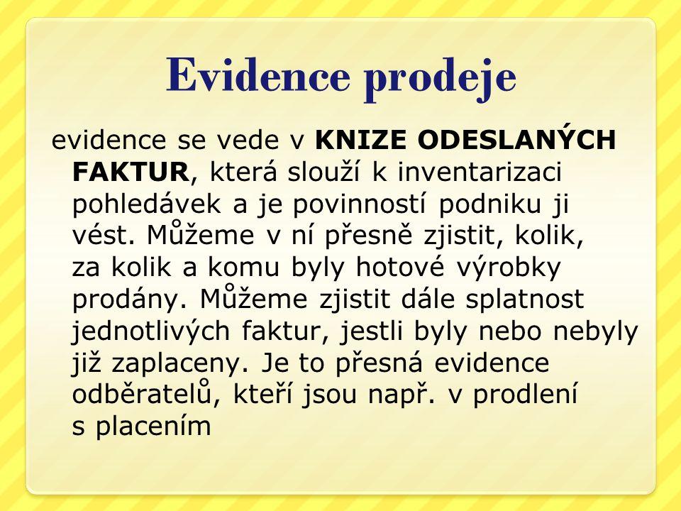 Evidence prodeje evidence se vede v KNIZE ODESLANÝCH FAKTUR, která slouží k inventarizaci pohledávek a je povinností podniku ji vést. Můžeme v ní přes