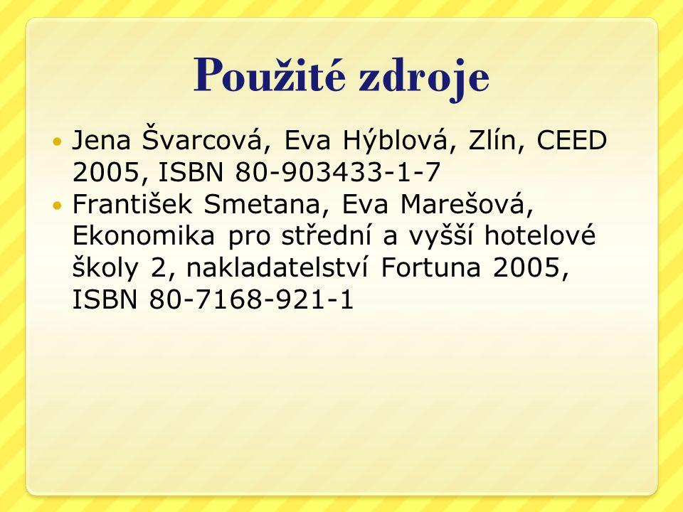 Použité zdroje Jena Švarcová, Eva Hýblová, Zlín, CEED 2005, ISBN 80-903433-1-7 František Smetana, Eva Marešová, Ekonomika pro střední a vyšší hotelové