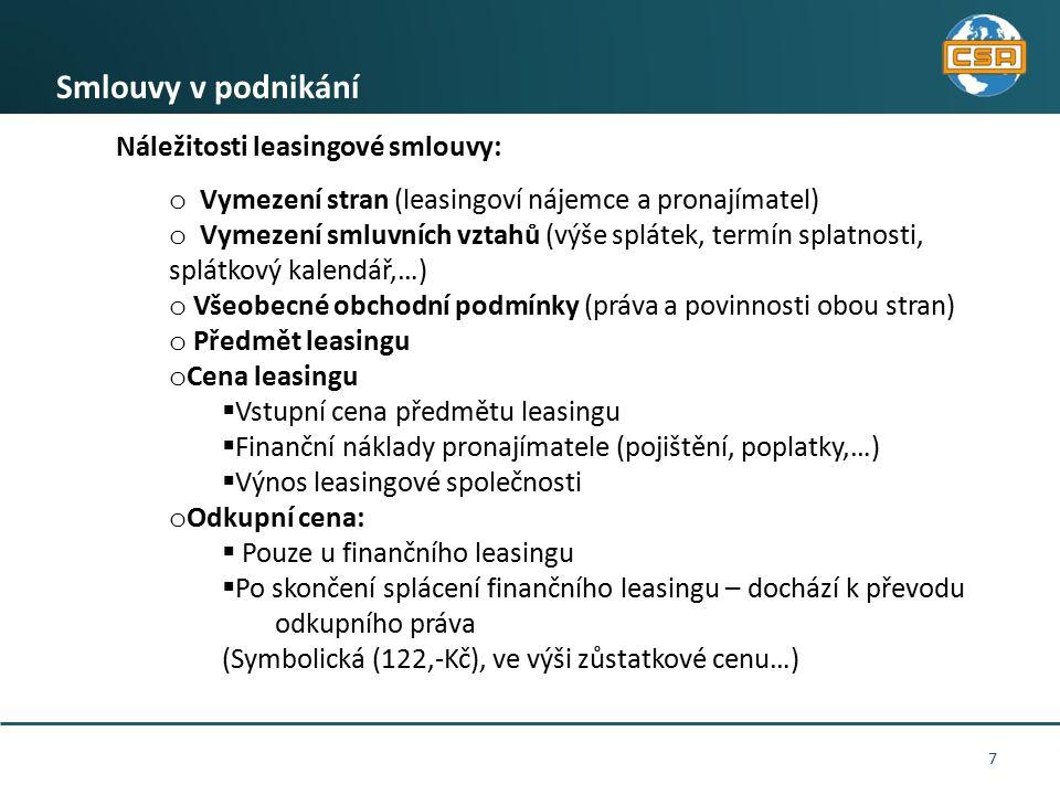 7 Smlouvy v podnikání Náležitosti leasingové smlouvy: o Vymezení stran (leasingoví nájemce a pronajímatel) o Vymezení smluvních vztahů (výše splátek,
