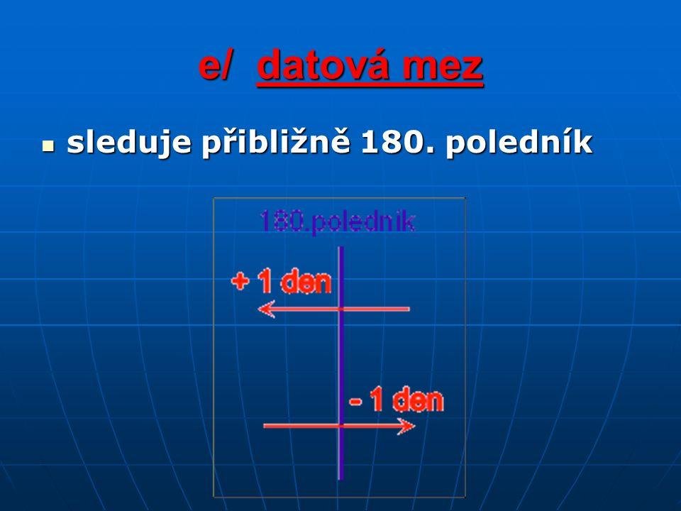 e/ datová mez sleduje přibližně 180. poledník sleduje přibližně 180. poledník