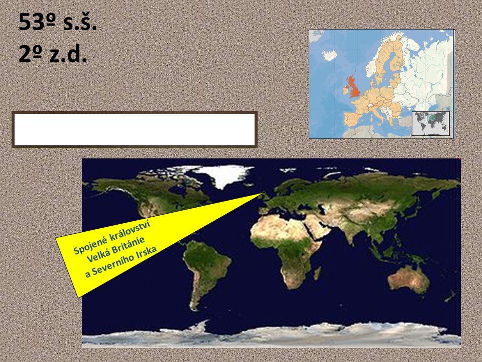 Spojené království Velká Británie a Severního Irska 53º s.š. 2º z.d.