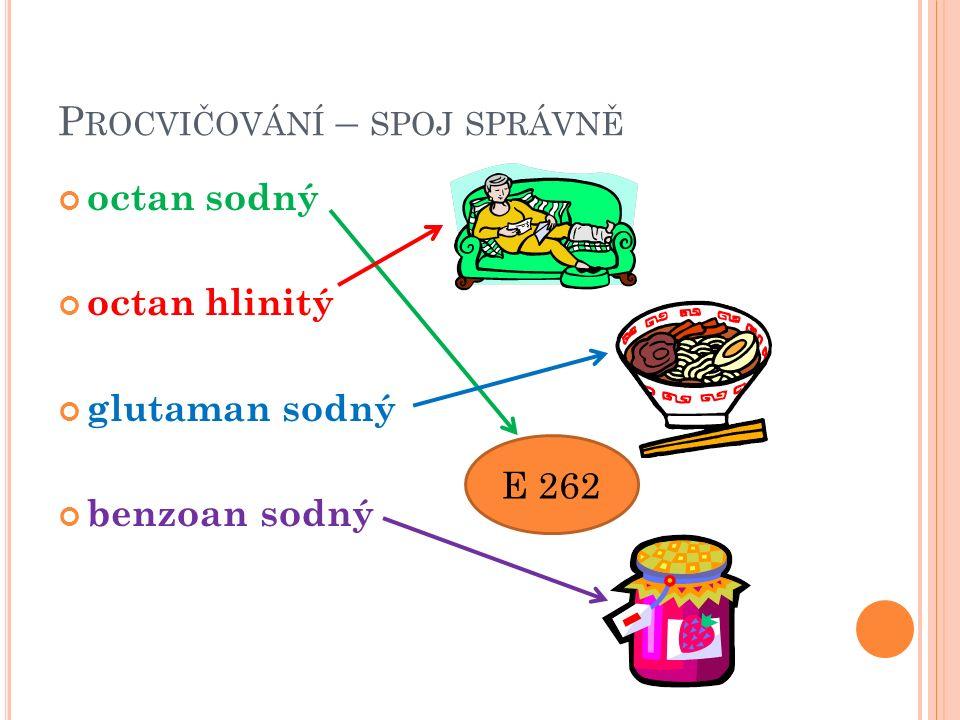 P ROCVIČOVÁNÍ – SPOJ SPRÁVNĚ octan sodný octan hlinitý glutaman sodný benzoan sodný E 262