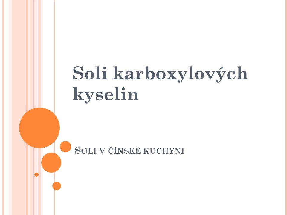 S OLI V ČÍNSKÉ KUCHYNI Soli karboxylových kyselin