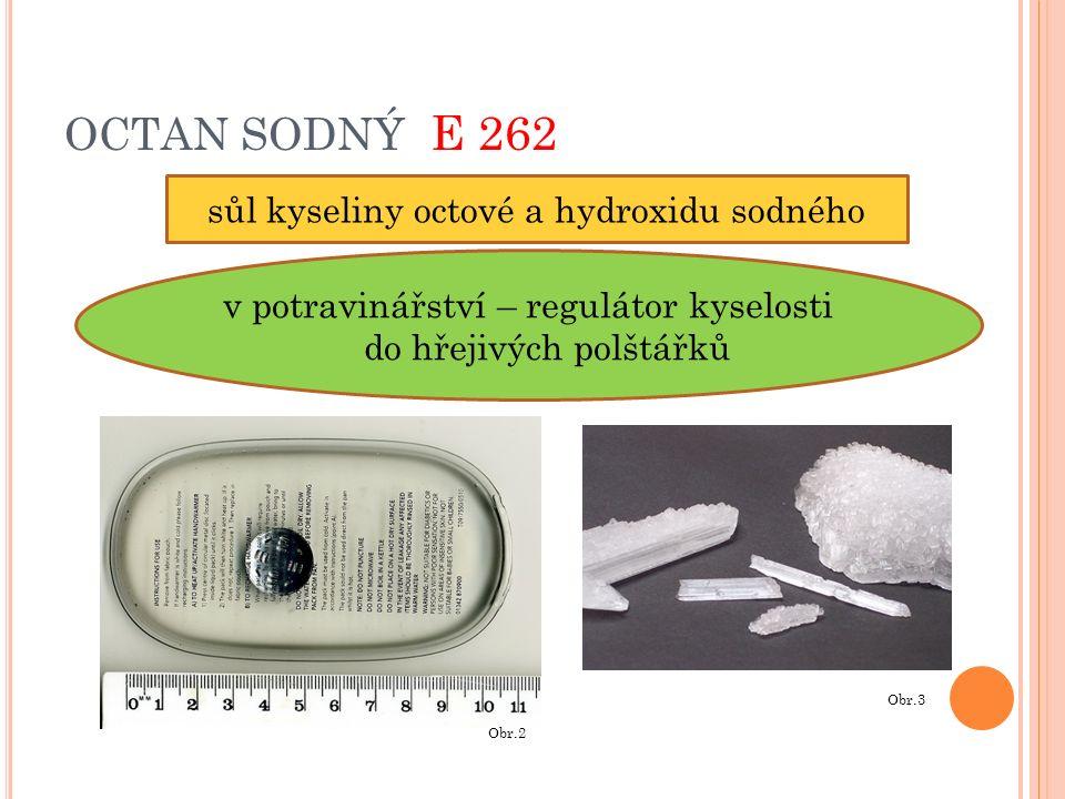 OCTAN SODNÝ E 262 sůl kyseliny octové a hydroxidu sodného v potravinářství – regulátor kyselosti do hřejivých polštářků Obr.3 Obr.2