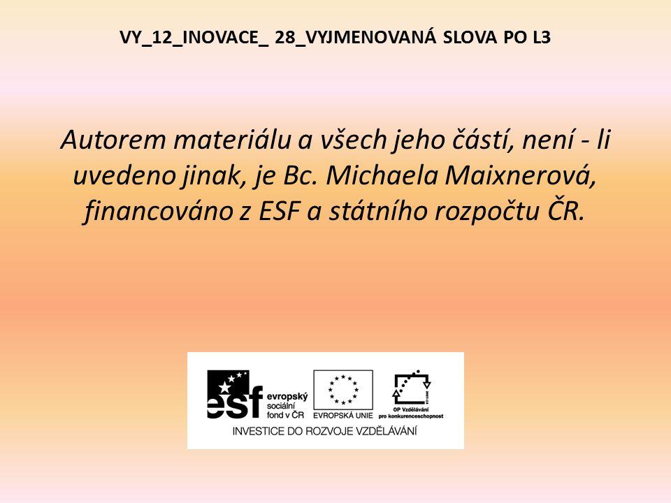 VY_12_INOVACE_ 28_VYJMENOVANÁ SLOVA PO L3 Autorem materiálu a všech jeho částí, není - li uvedeno jinak, je Bc.