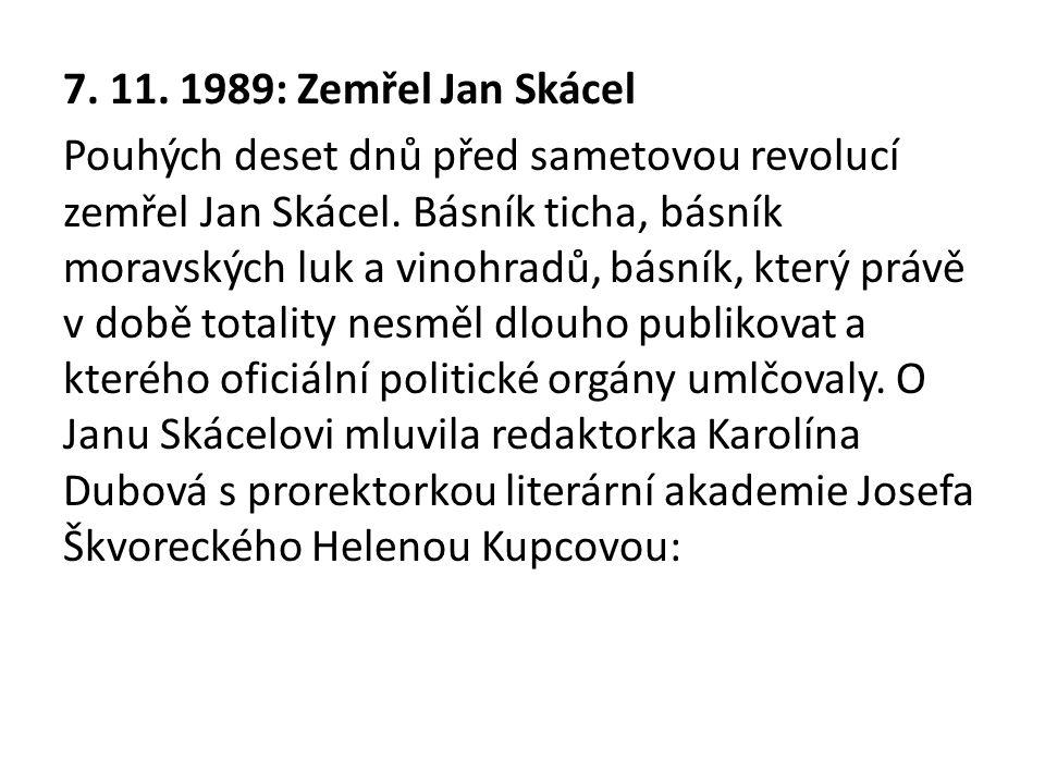 http://www.rozhlas.cz/radio_cesko/vyroci/_zpra va/512520 Poslechněte si první část ukázky – do 1:37 a zapište si: 1)Kolik básnických sbírek Jan Skácel vydal.