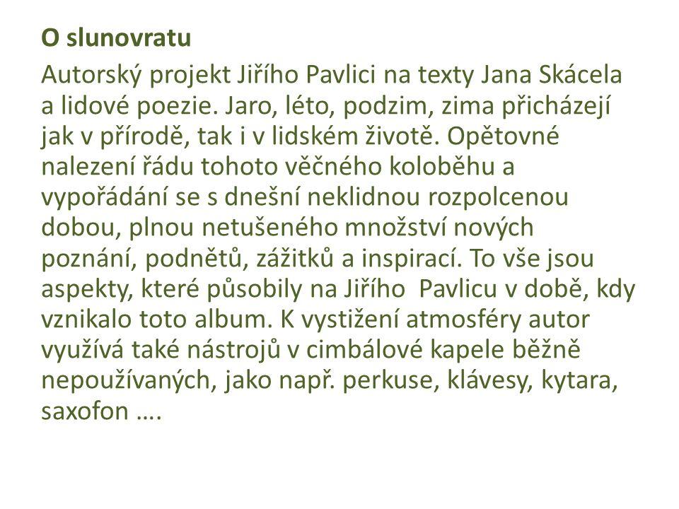 O slunovratu Autorský projekt Jiřího Pavlici na texty Jana Skácela a lidové poezie.