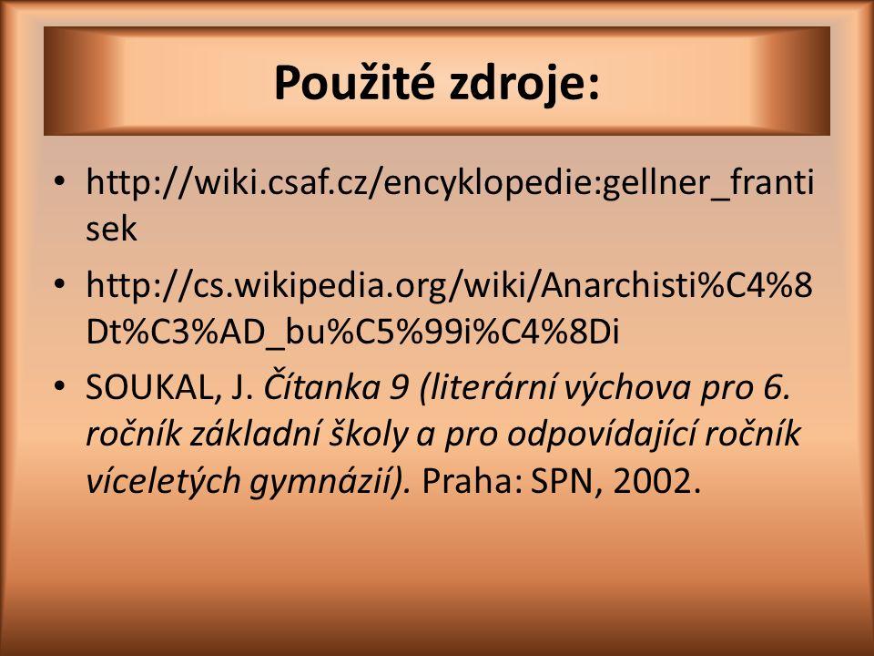 Použité zdroje: http://wiki.csaf.cz/encyklopedie:gellner_franti sek http://cs.wikipedia.org/wiki/Anarchisti%C4%8 Dt%C3%AD_bu%C5%99i%C4%8Di SOUKAL, J.