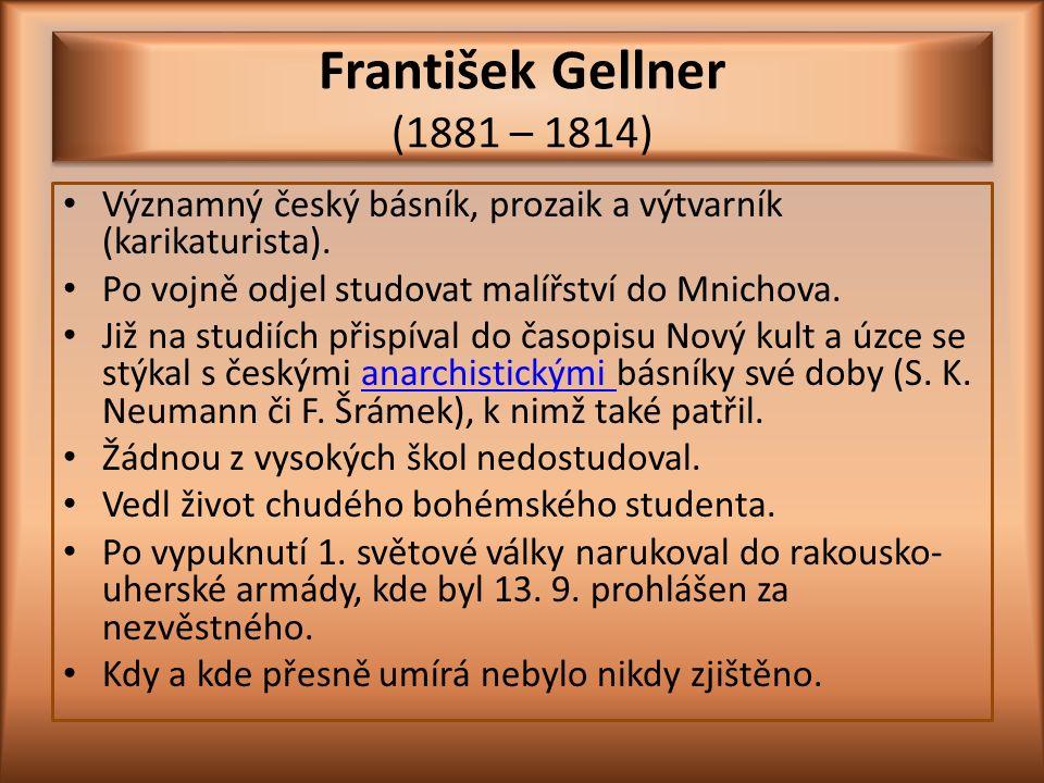 František Gellner (1881 – 1814) Významný český básník, prozaik a výtvarník (karikaturista).