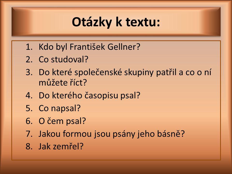 Otázky k textu: 1.Kdo byl František Gellner. 2.Co studoval.