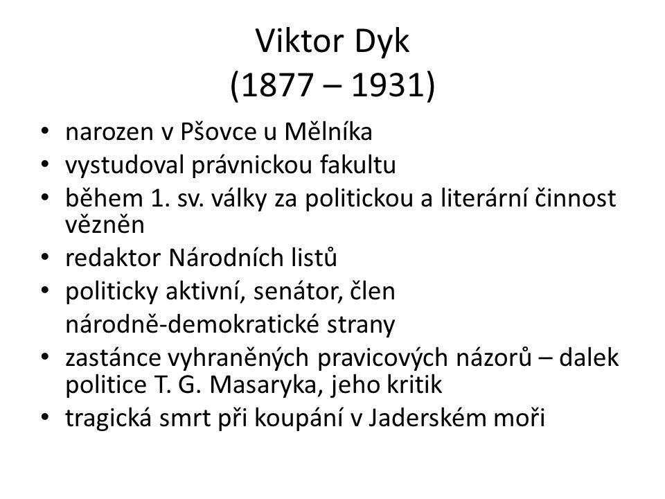 Viktor Dyk (1877 – 1931) narozen v Pšovce u Mělníka vystudoval právnickou fakultu během 1.