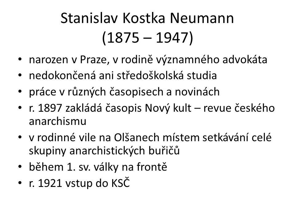 Stanislav Kostka Neumann (1875 – 1947) narozen v Praze, v rodině významného advokáta nedokončená ani středoškolská studia práce v různých časopisech a novinách r.