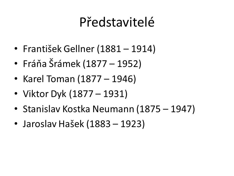 Představitelé František Gellner (1881 – 1914) Fráňa Šrámek (1877 – 1952) Karel Toman (1877 – 1946) Viktor Dyk (1877 – 1931) Stanislav Kostka Neumann (