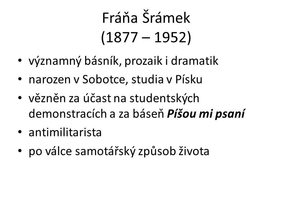 Fráňa Šrámek (1877 – 1952) významný básník, prozaik i dramatik narozen v Sobotce, studia v Písku vězněn za účast na studentských demonstracích a za báseň Píšou mi psaní antimilitarista po válce samotářský způsob života