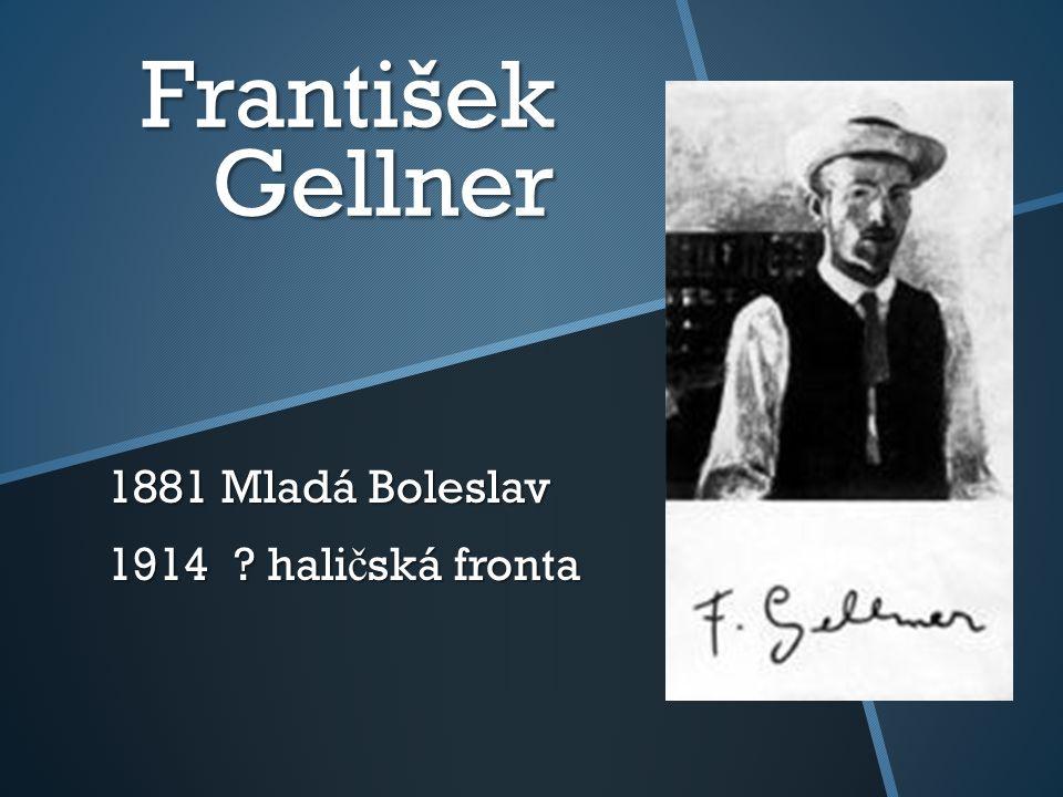 František Gellner 1881 Mladá Boleslav 1914 ? hali č ská fronta