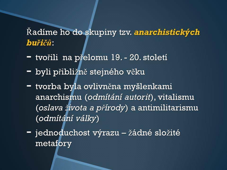 Ř adíme ho do skupiny tzv. anarchistických buřičů: - tvo ř ili na p ř elomu 19.