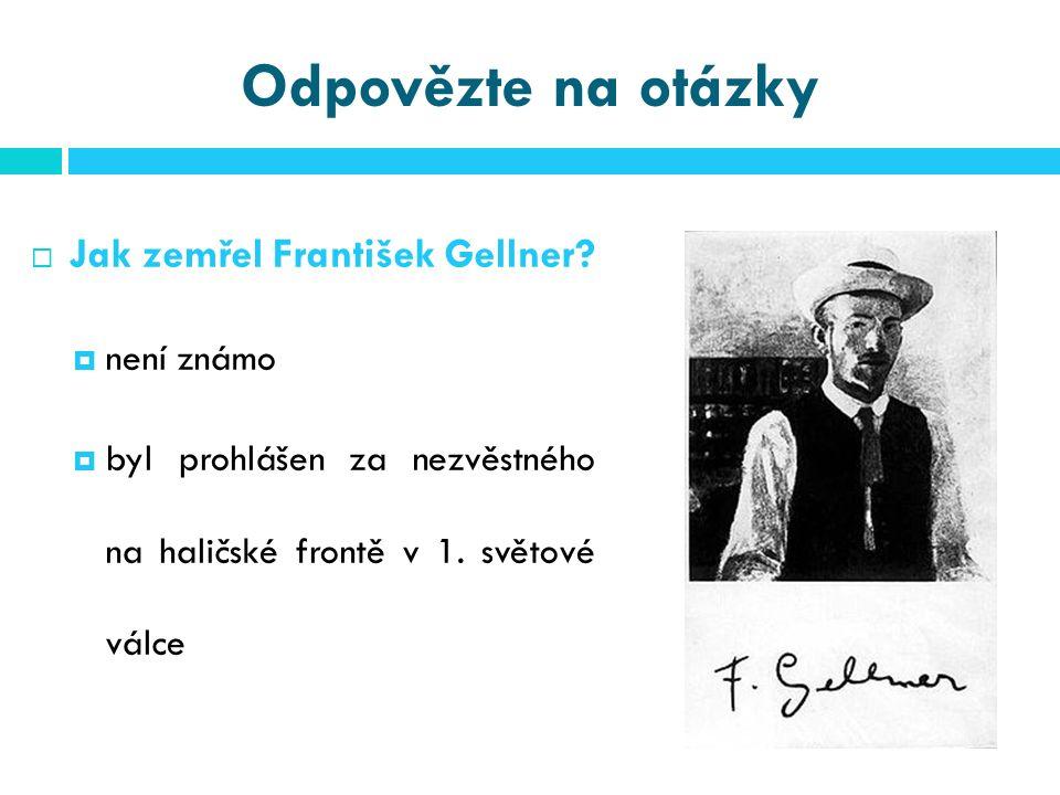 Odpovězte na otázky  Jak zemřel František Gellner.