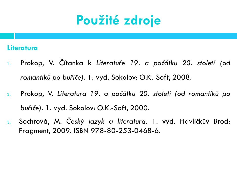 Použité zdroje Literatura 1. Prokop, V. Čítanka k Literatuře 19.