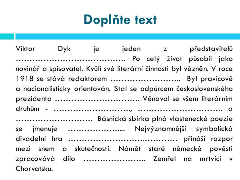 Doplňte text Viktor Dyk je jeden z představitelů ………………………………….