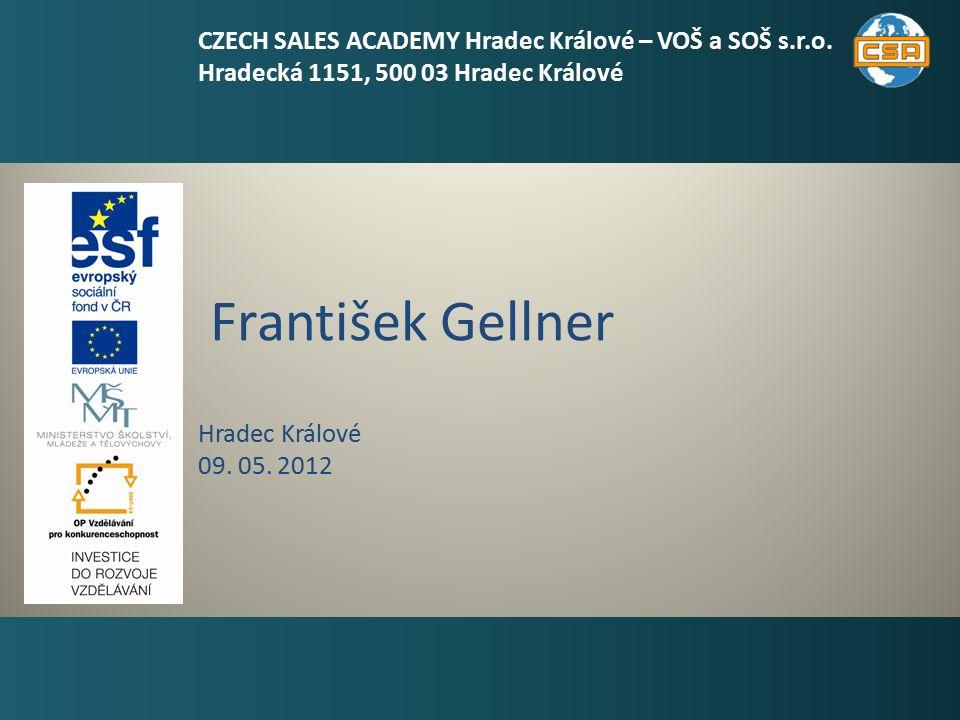 František Gellner 1 Hradec Králové 09. 05. 2012 CZECH SALES ACADEMY Hradec Králové – VOŠ a SOŠ s.r.o. Hradecká 1151, 500 03 Hradec Králové