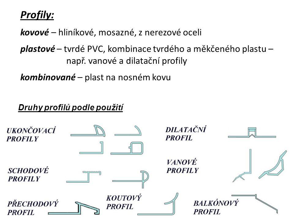 Profily: kovové – hliníkové, mosazné, z nerezové oceli plastové – tvrdé PVC, kombinace tvrdého a měkčeného plastu – např.