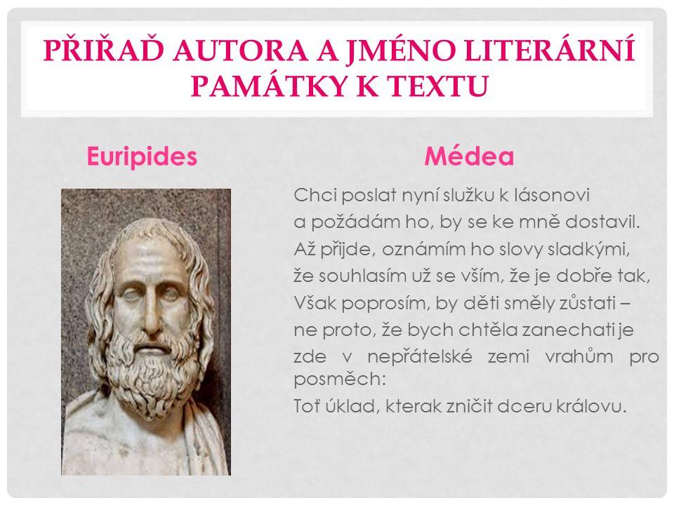 PŘIŘAĎ AUTORA A JMÉNO LITERÁRNÍ PAMÁTKY K TEXTU EuripidesMédea Chci poslat nyní služku k Iásonovi a požádám ho, by se ke mně dostavil.