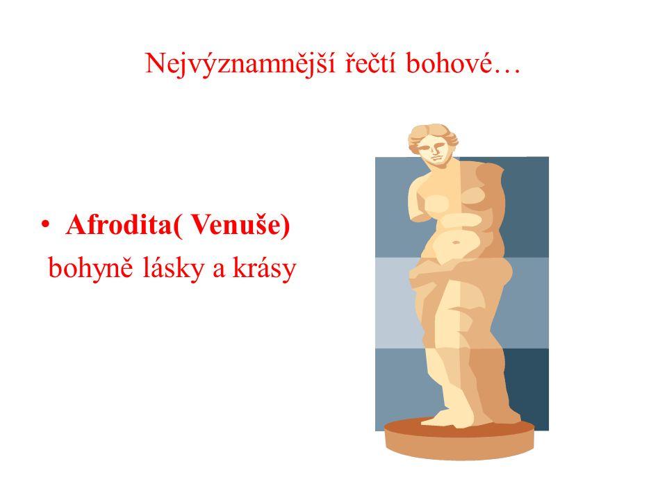 Nejvýznamnější řečtí bohové… Afrodita( Venuše) bohyně lásky a krásy