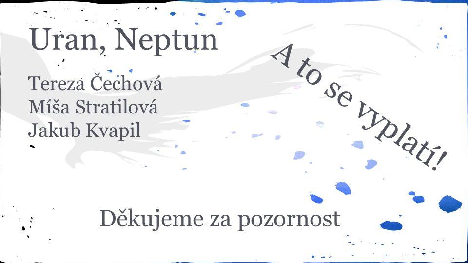 Uran, Neptun Tereza Čechová Míša Stratilová Jakub Kvapil Děkujeme za pozornost A to se vyplatí!