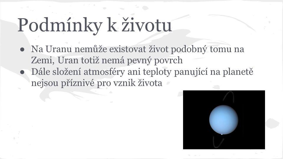 Podmínky k životu ● Na Uranu nemůže existovat život podobný tomu na Zemi, Uran totiž nemá pevný povrch ● Dále složení atmosféry ani teploty panující na planetě nejsou příznivé pro vznik života