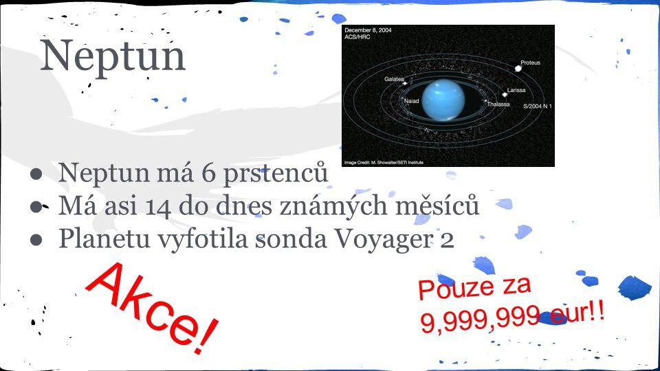 Neptun ● Neptun má 6 prstenců ● Má asi 14 do dnes známých měsíců ● Planetu vyfotila sonda Voyager 2 Pouze za 9,999,999 eur!.