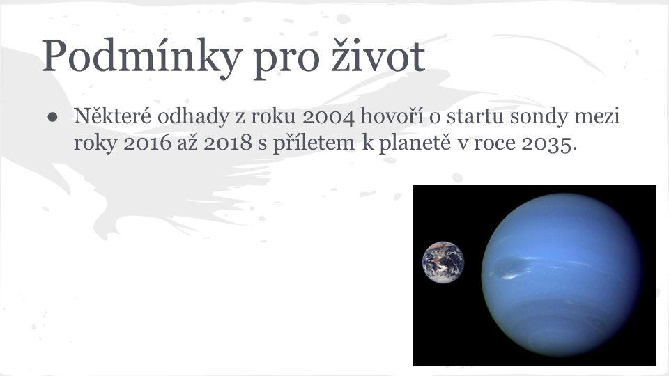 Podmínky pro život ● Některé odhady z roku 2004 hovoří o startu sondy mezi roky 2016 až 2018 s příletem k planetě v roce 2035.