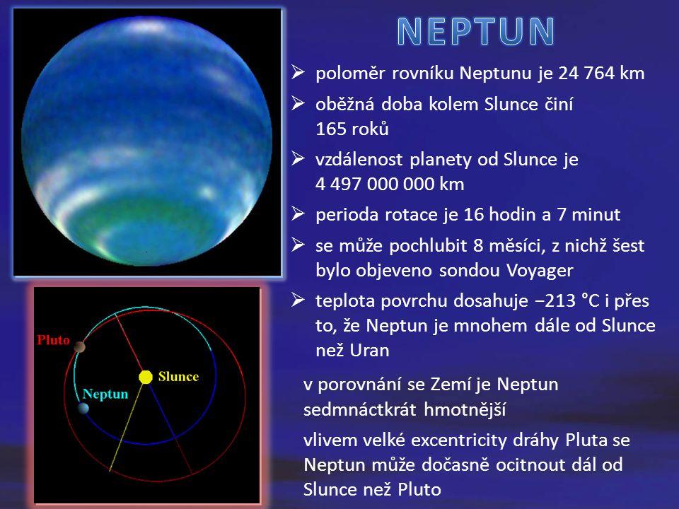  poloměr rovníku Neptunu je 24 764 km  oběžná doba kolem Slunce činí 165 roků  vzdálenost planety od Slunce je 4 497 000 km  perioda rotace je 16 hodin a 7 minut  se může pochlubit 8 měsíci, z nichž šest bylo objeveno sondou Voyager  teplota povrchu dosahuje −213 °C i přes to, že Neptun je mnohem dále od Slunce než Uran v porovnání se Zemí je Neptun sedmnáctkrát hmotnější vlivem velké excentricity dráhy Pluta se Neptun může dočasně ocitnout dál od Slunce než Pluto