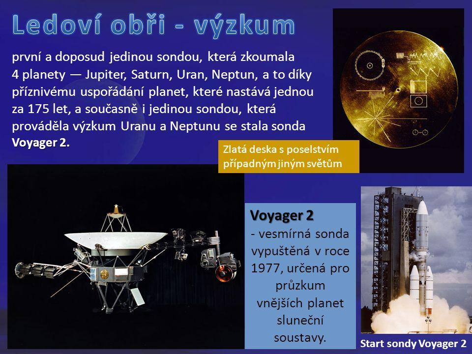 Voyager 2 - vesmírná sonda vypuštěná v roce 1977, určená pro průzkum vnějších planet sluneční soustavy.