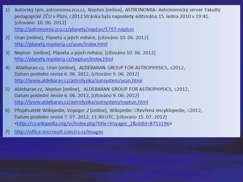 1)Autorský tým, astronomia.zcu.cz, Neptun ]online], ASTRONOMIA: Astronomický server Fakulty pedagogické ZČU v Plzni, c2012 Stránka byla naposledy editována 15.