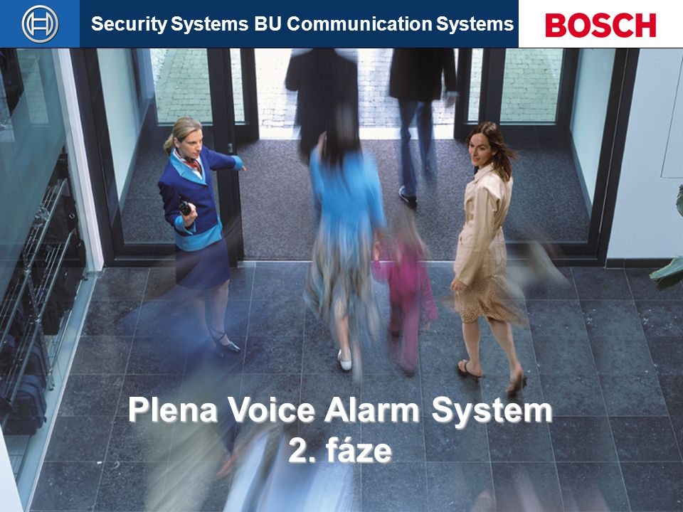 Security Systems BU Communication Systems Slide 1 Plena Voice Alarm System 2. fáze