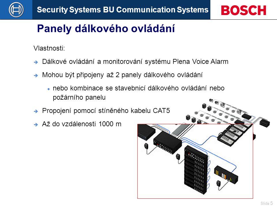 Security Systems BU Communication Systems Slide 5 Panely dálkového ovládání Vlastnosti:  Dálkové ovládání a monitorování systému Plena Voice Alarm  Mohou být připojeny až 2 panely dálkového ovládání nebo kombinace se stavebnicí dálkového ovládání nebo požárního panelu  Propojení pomocí stíněného kabelu CAT5  Až do vzdálenosti 1000 m