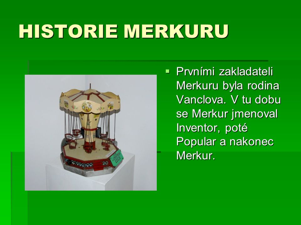 HISTORIE MERKURU  Prvními zakladateli Merkuru byla rodina Vanclova.