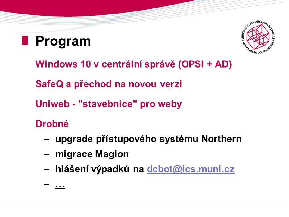Program Windows 10 v centrální správě (OPSI + AD) SafeQ a přechod na novou verzi Uniweb - stavebnice pro weby Drobné –upgrade přístupového systému Northern –migrace Magion –hlášení výpadků na dcbot@ics.muni.czdcbot@ics.muni.cz –…