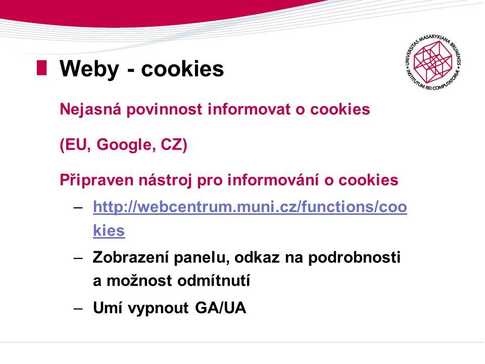 Weby - cookies Nejasná povinnost informovat o cookies (EU, Google, CZ) Připraven nástroj pro informování o cookies –http://webcentrum.muni.cz/functions/coo kieshttp://webcentrum.muni.cz/functions/coo kies –Zobrazení panelu, odkaz na podrobnosti a možnost odmítnutí –Umí vypnout GA/UA