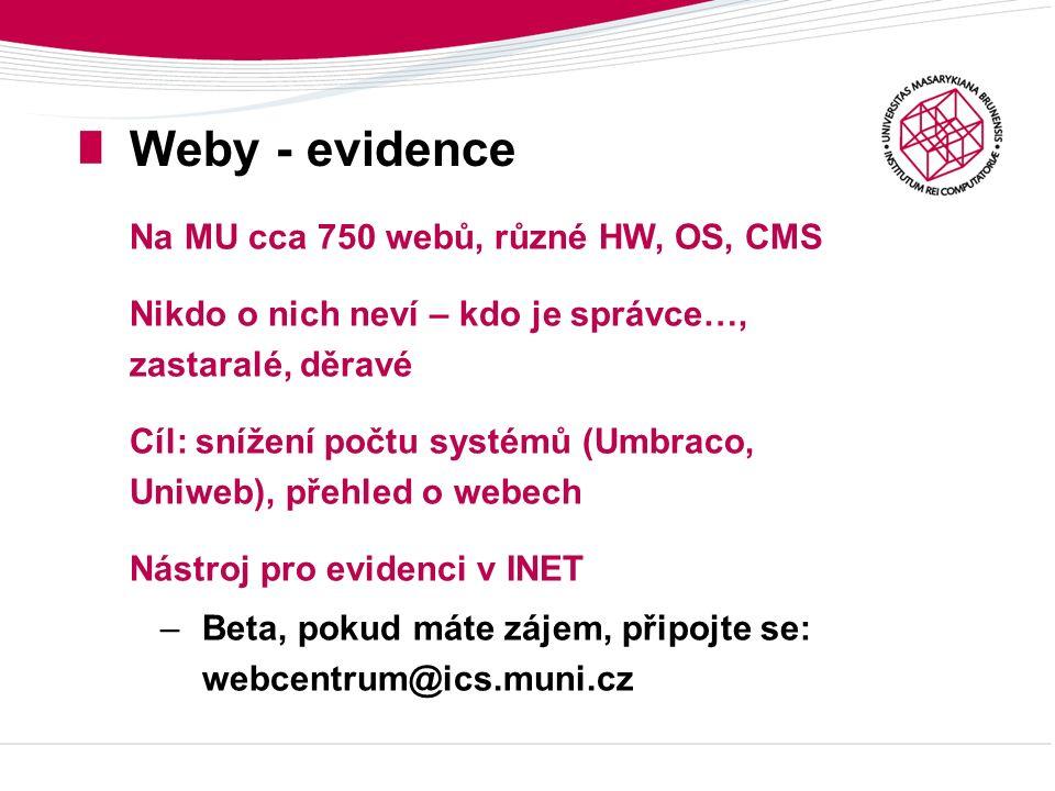 Weby - evidence Na MU cca 750 webů, různé HW, OS, CMS Nikdo o nich neví – kdo je správce…, zastaralé, děravé Cíl: snížení počtu systémů (Umbraco, Uniw