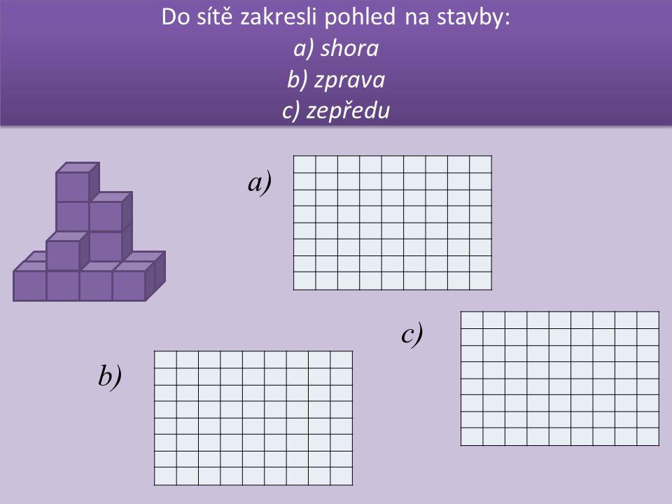 Do sítě zakresli pohled na stavby: a) shora b) zprava c) zepředu a) c) b)