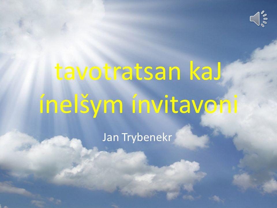 tavotratsan kaJ ínelšym ínvitavoni Jan Trybenekr